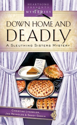 Down Home And Deadly: Sleuthing Sisters Mystery (Heartsong Presents Mysteries) (1597894834) by Christine Lynxwiler; Jan Reynolds; Sandy Gaskin