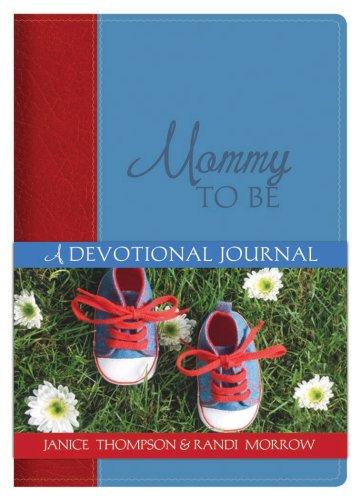 Mommy to Be : A Devotional Journal: Randi Morrow; Janice