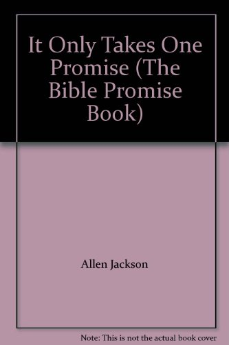 It Only Takes One Promise (The Bible Promise Book): Allen Jackson