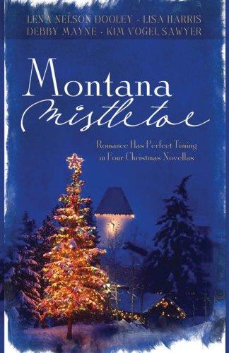 9781597898201: Montana Mistletoe: Return to Mistletoe/Christmas Confusion/All I Want for Christmas is...You/Under the Mistletoe (Heartsong Novella Collection)