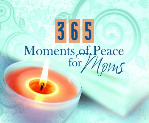 9781597899505: 365 Moments Of Peace For Moms (365 Perpetual Calendars)