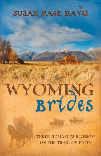 Wyoming Brides, Three Romances Blossom on the Trail of Faith: Susan Page Davis
