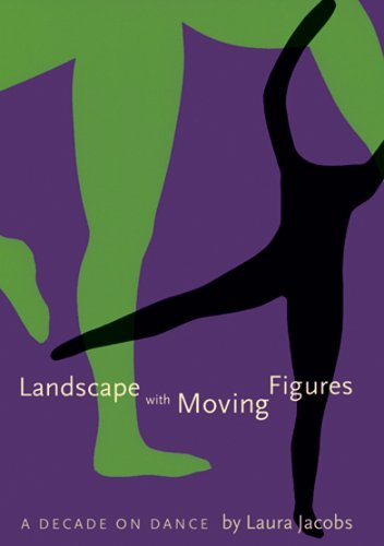 9781597910019: Landscape With Moving Figures: A Decade on Dance (Contemporary Discourse on Movement And Dance)
