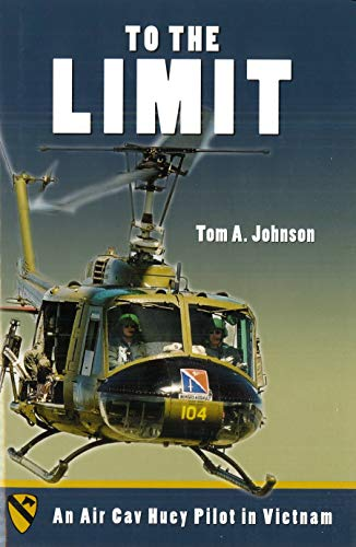 9781597970013: To the Limit: An Air Cav Huey Pilot in Vietnam