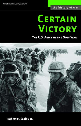9781597970099: CERTAIN VICTORY: The U.S. Army in the Gulf War (History of War)
