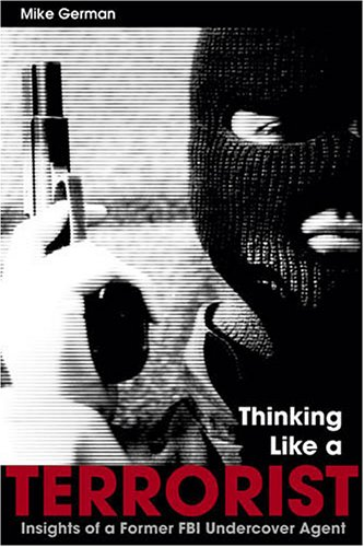 9781597970259: Thinking Like A Terrorist: Insights of a Former FBI Undercover Agent