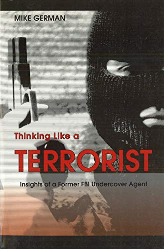 9781597970266: Thinking Like a Terrorist: Insights of a Former FBI Undercover Agent