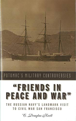 Friends in Peace and War The Russian Navy's Landmark Visit to Civil War San Francisco