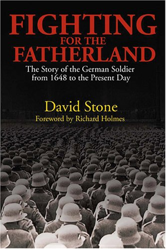 9781597970693: Fighting for the Fatherland: The Story of the German Soldier from 1648 to the Present Day