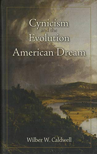 Cynicism and the Evolution of the American Dream: Caldwell, Wilber W.