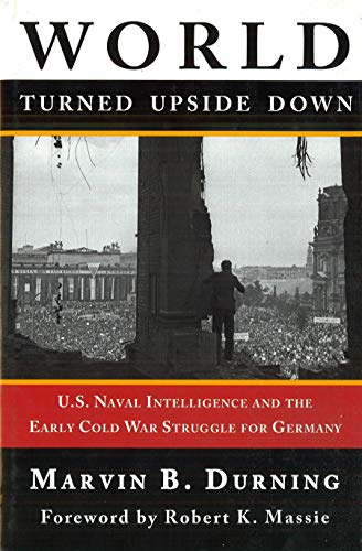 World turned upside down : U.S. naval intelligence and the early Cold War struggle for Germany.: ...