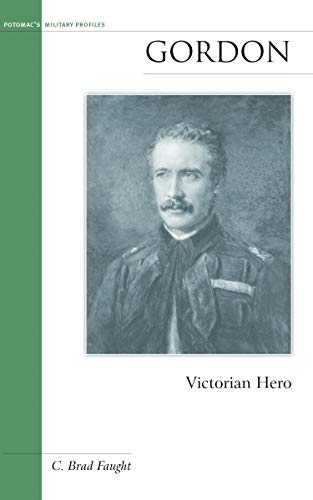 Gordon: Victorian Hero (Military Profiles).: Faught, C. Brad