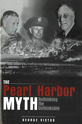 9781597971614: The Pearl Harbor Myth: Rethinking the Unthinkable (Military Controversies)