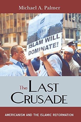 Last Crusade: Americanism & the Islamic Reformation.: Michael A. Palmer