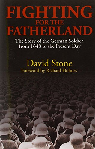 9781597971867: Fighting for the Fatherland: The Story of the German Soldier from 1648 to the Present Day