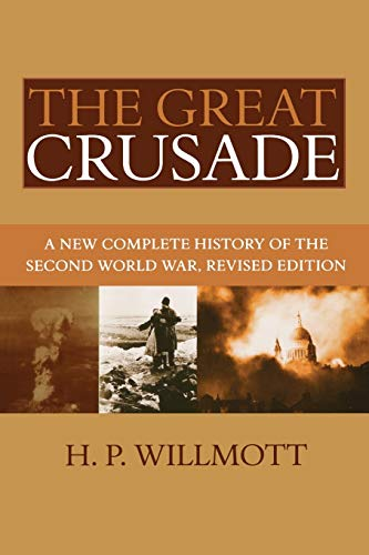 9781597971911: The Great Crusade: A New Complete History of the Second World War, Revised Edition