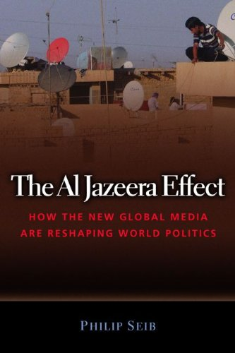 9781597972000: The Al Jazeera Effect: How the New Global Media Are Reshaping World Politics