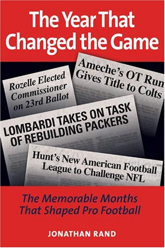 The Year That Changed the Game: The Memorable Months That Shaped Pro Football (1597972150) by Jonathan Rand