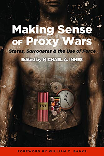Making Sense of Proxy Wars, States, Surrogates & the Use of Force