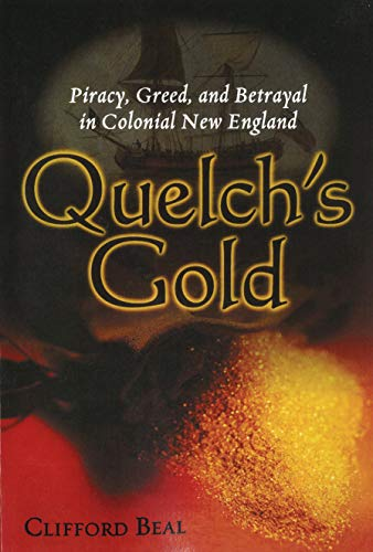9781597972338: Quelch's Gold: Piracy, Greed, and Betrayal in Colonial New England