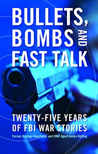 9781597972444: Bullets, Bombs, and Fast Talk: Twenty-five Years of FBI War Stories