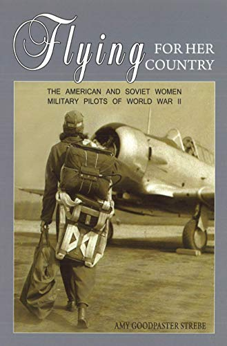 9781597972666: Flying for Her Country: The American and Soviet Women Military Pilots of World War II