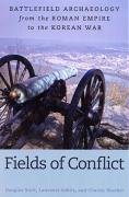 9781597972765: Fields of Conflict: Battlefield Archaeology from the Roman Empire to the Korean War