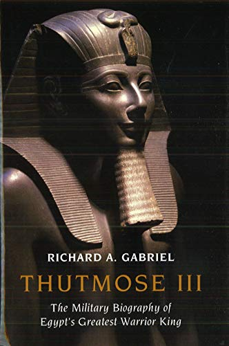 9781597973731: Thutmose III: The Military Biography of Egypt's Greatest Warrior King