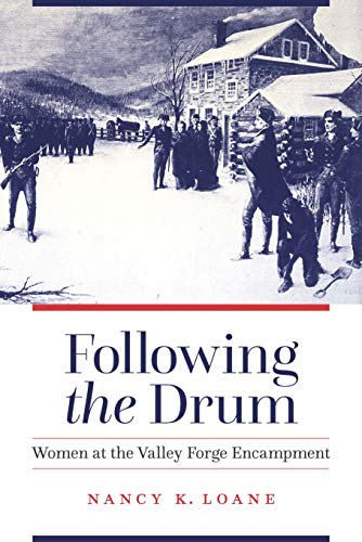 Following the Drum: Women at the Valley Forge Encampment: Nancy K. Loane