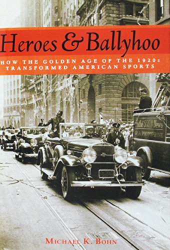 9781597974127: Heroes and Ballyhoo: How the Golden Age of the 1920s Transformed American Sports