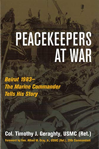 9781597974257: Peacekeepers at War: Beirut 1983— - The Marine Commander Tells His Story