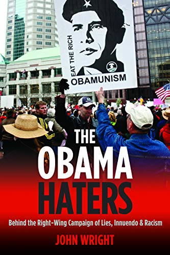 The Obama Haters: Behind the Right-Wing Campaign of Lies, Innuendo & Racism: John Wright