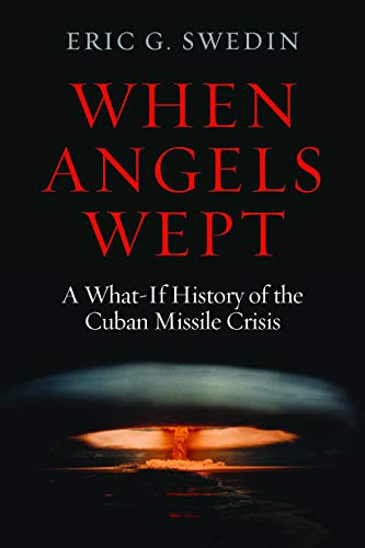 9781597975179: When Angels Wept: A What-If History of the Cuban Missile Crisis