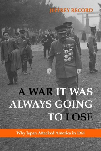 9781597975346: A War It Was Always Going To Lose: Why Japan Attacked America in 1941