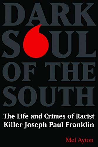 9781597975438: Dark Soul of the South: The Life and Crimes of Racist Killer Joseph Paul Franklin