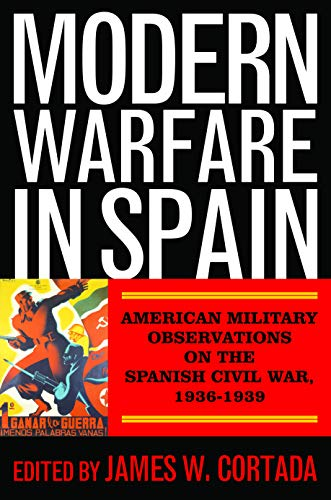 Modern Warfare in Spain: American Military Observations on the Spanish Civil War, 1936?1939