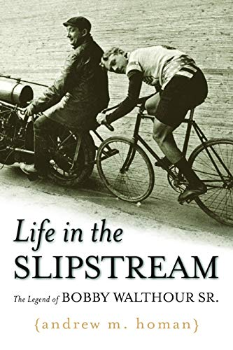 Life in the Slipstream: The Legend of Bobby Walthour Sr: Homan, Andrew M.