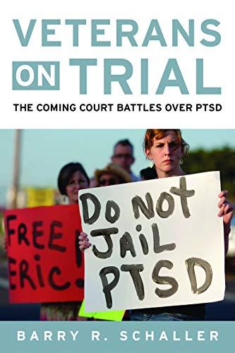 Veterans on Trial: The Coming Court Battles over PTSD: Schaller, Barry R.