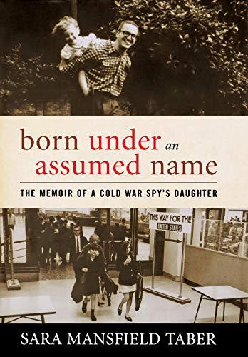 Born Under an Assumed Name: The Memoir: Taber, Sara Mansfield