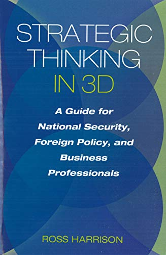 Strategic Thinking in 3D: A Guide for National Security, Foreign Policy, and Business Professionals...