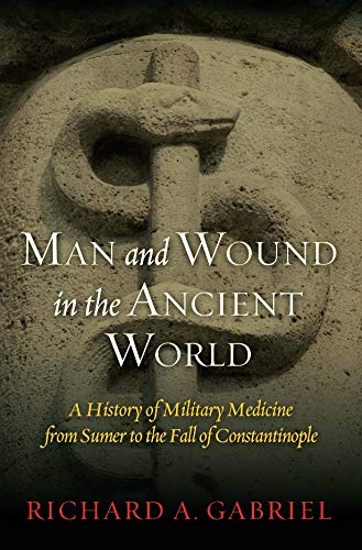 9781597978484: Man and Wound in the Ancient World: A History of Military Medicine from Sumer to the Fall of Constantinople