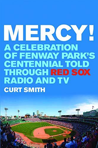 Mercy! A Celebration of Fenway Park's Centennial Told Through Red Sox Radio and TV (SIGNED)