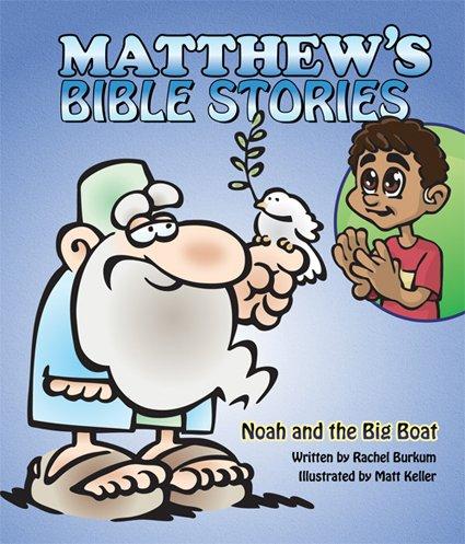 Noah and the Big Boat (Matthew's Bible Stories): Rachel Burkum
