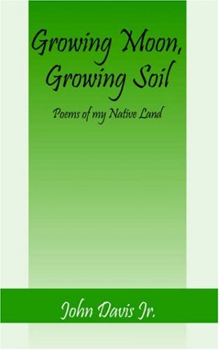 9781598000016: Growing Moon, Growing Soil, Poems of my Native Land