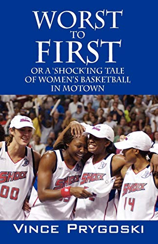 9781598002768: Worst to First: Or a 'Shock'ing Tale of Women's Basketball in Motown