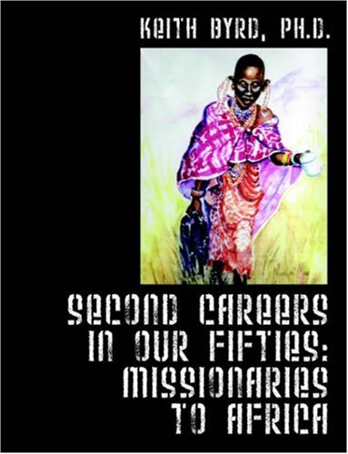 Second Careers in Our Fifties: Missionaries to Africa: Keith Byrd