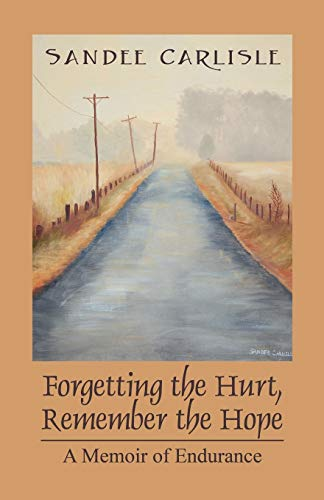 9781598003765: Forgetting the Hurt, Remember the Hope: A Memoir of Endurance