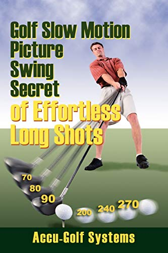 9781598004007: Golf Slow Motion Picture Swing Secrets of Effortless Long Shots