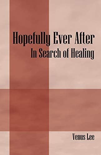 Hopefully Ever After: In Search of Healing: Venus Lee