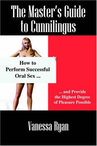 9781598006094: The Master's Guide to Cunnilingus: How to Perform Successful Oral Sex and Provide the Highest Degree of Pleasure Possible
